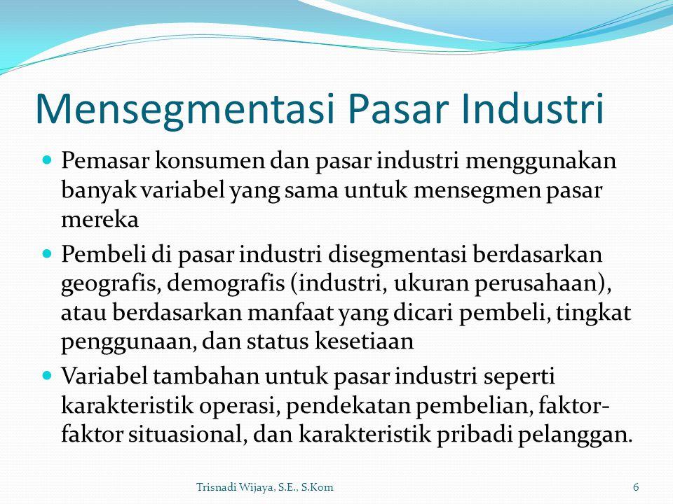 Mensegmentasi Pasar Industri Pemasar konsumen dan pasar industri menggunakan banyak variabel yang sama untuk mensegmen pasar mereka Pembeli di pasar i