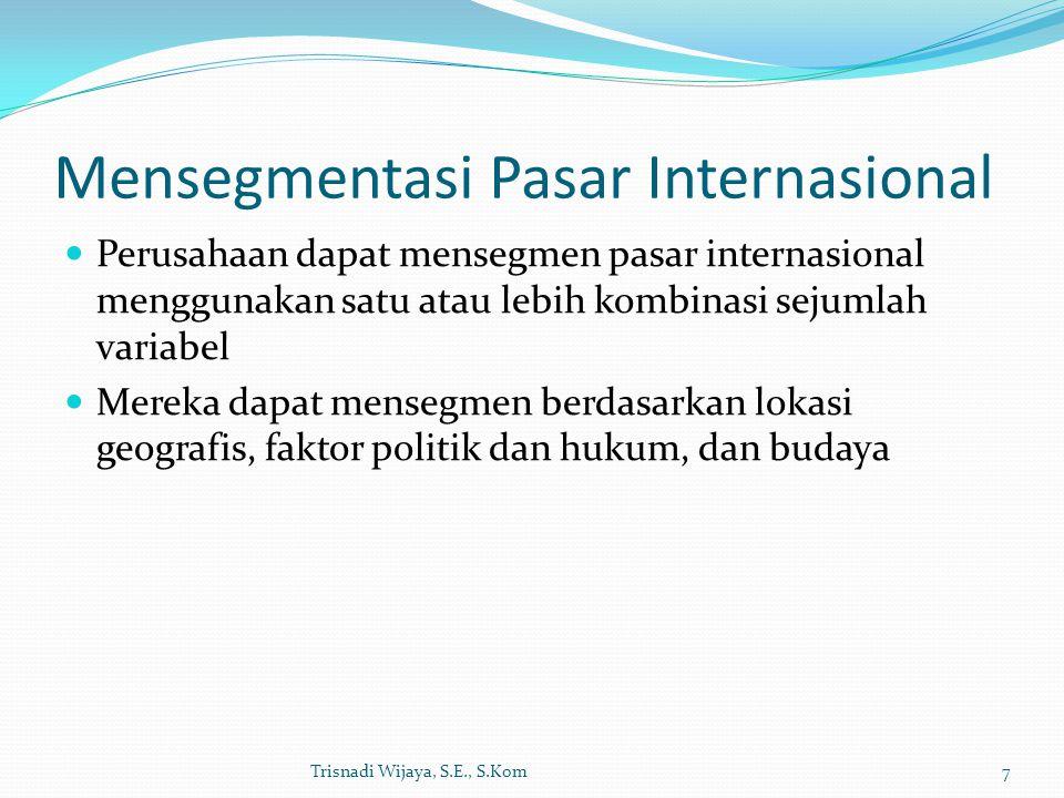 Mensegmentasi Pasar Internasional Perusahaan dapat mensegmen pasar internasional menggunakan satu atau lebih kombinasi sejumlah variabel Mereka dapat
