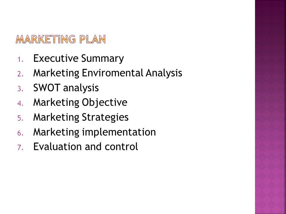 1. Executive Summary 2. Marketing Enviromental Analysis 3. SWOT analysis 4. Marketing Objective 5. Marketing Strategies 6. Marketing implementation 7.