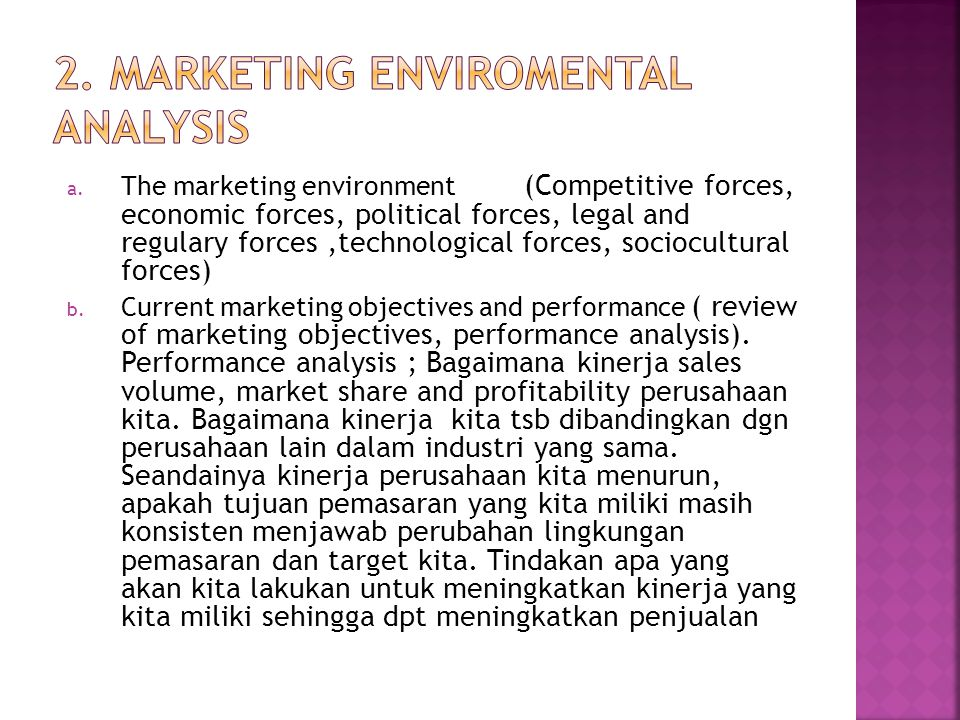 a. The marketing environment (Competitive forces, economic forces, political forces, legal and regulary forces,technological forces, sociocultural for