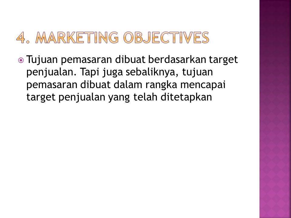  Tujuan pemasaran dibuat berdasarkan target penjualan. Tapi juga sebaliknya, tujuan pemasaran dibuat dalam rangka mencapai target penjualan yang tela