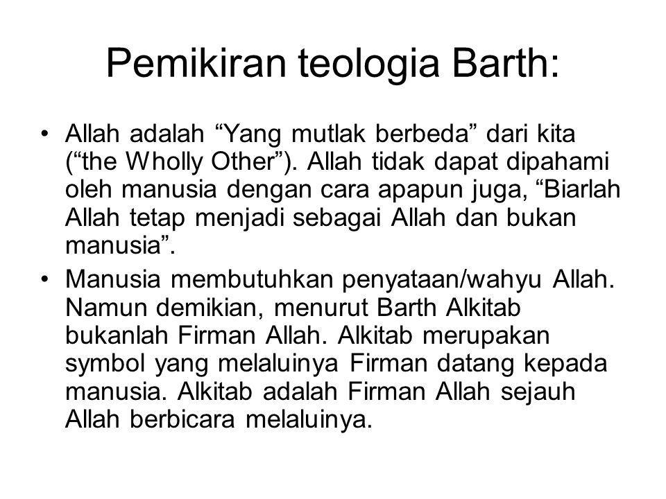 """Pemikiran teologia Barth: Allah adalah """"Yang mutlak berbeda"""" dari kita (""""the Wholly Other""""). Allah tidak dapat dipahami oleh manusia dengan cara apapu"""