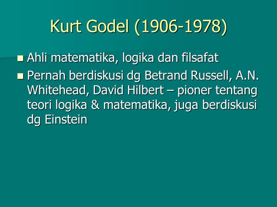 Kurt Godel (1906-1978) Ahli matematika, logika dan filsafat Ahli matematika, logika dan filsafat Pernah berdiskusi dg Betrand Russell, A.N. Whitehead,