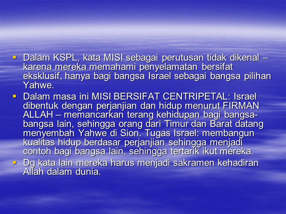  Dalam KSPL, kata MISI sebagai perutusan tidak dikenal – karena mereka memahami penyelamatan bersifat eksklusif, hanya bagi bangsa Israel sebagai ban