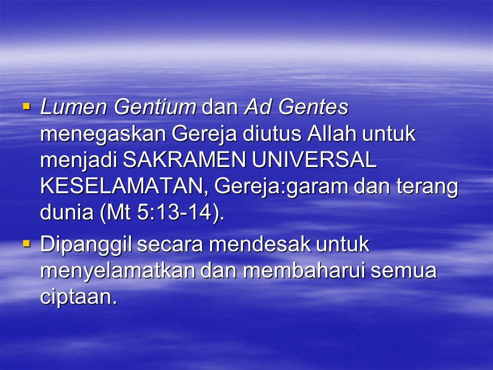 LLLLumen Gentium dan Ad Gentes menegaskan Gereja diutus Allah untuk menjadi SAKRAMEN UNIVERSAL KESELAMATAN, Gereja:garam dan terang dunia (Mt 5:13