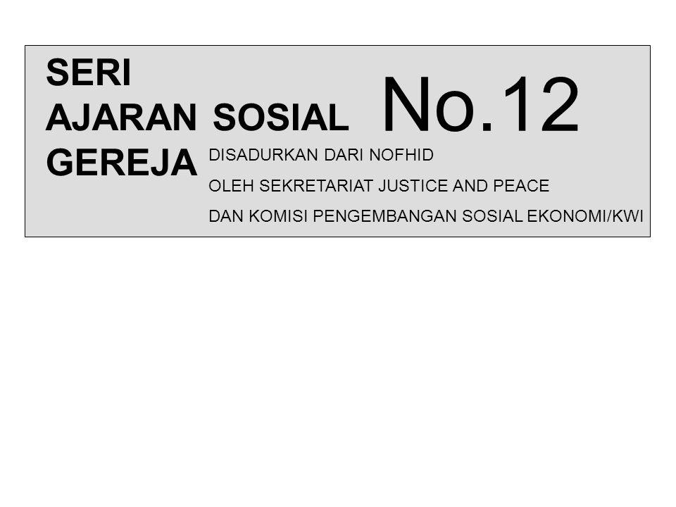 SERI AJARAN SOSIAL GEREJA No.12 DISADURKAN DARI NOFHID OLEH SEKRETARIAT JUSTICE AND PEACE DAN KOMISI PENGEMBANGAN SOSIAL EKONOMI/KWI