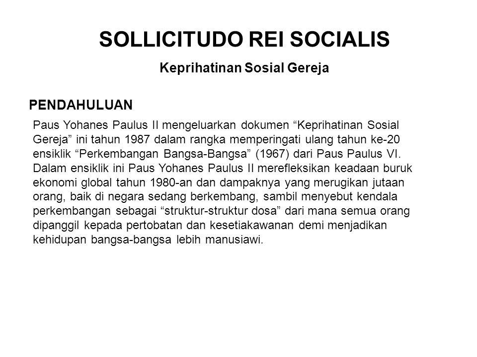 "SOLLICITUDO REI SOCIALIS Keprihatinan Sosial Gereja PENDAHULUAN Paus Yohanes Paulus II mengeluarkan dokumen ""Keprihatinan Sosial Gereja"" ini tahun 198"