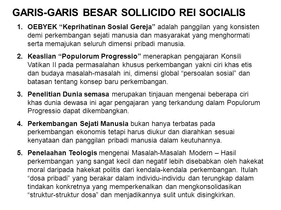 """GARIS-GARIS BESAR SOLLICIDO REI SOCIALIS 1.OEBYEK """"Keprihatinan Sosial Gereja"""" adalah panggilan yang konsisten demi perkembangan sejati manusia dan ma"""