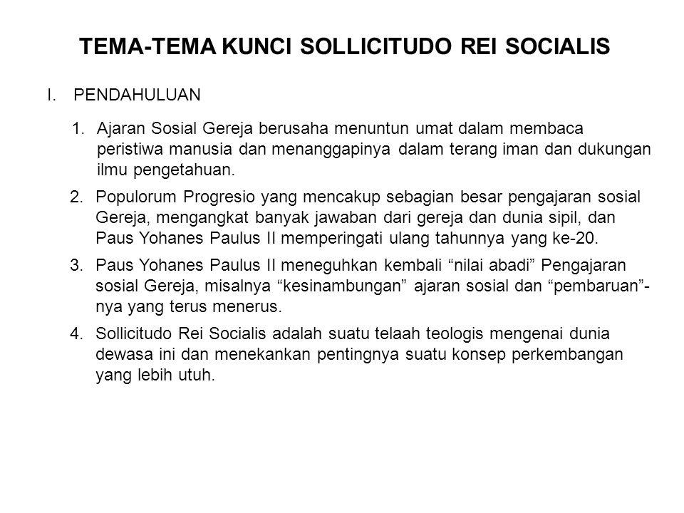 TEMA-TEMA KUNCI SOLLICITUDO REI SOCIALIS I.PENDAHULUAN 1.Ajaran Sosial Gereja berusaha menuntun umat dalam membaca peristiwa manusia dan menanggapinya