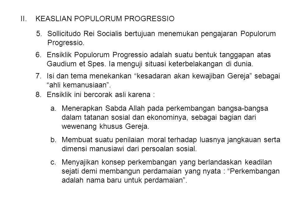 II.KEASLIAN POPULORUM PROGRESSIO 5.Sollicitudo Rei Socialis bertujuan menemukan pengajaran Populorum Progressio. 6.Ensiklik Populorum Progressio adala