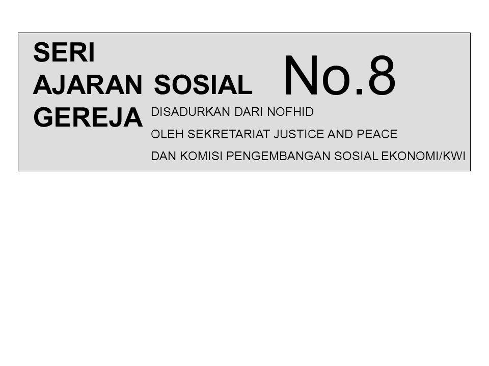 SERI AJARAN SOSIAL GEREJA No.8 DISADURKAN DARI NOFHID OLEH SEKRETARIAT JUSTICE AND PEACE DAN KOMISI PENGEMBANGAN SOSIAL EKONOMI/KWI