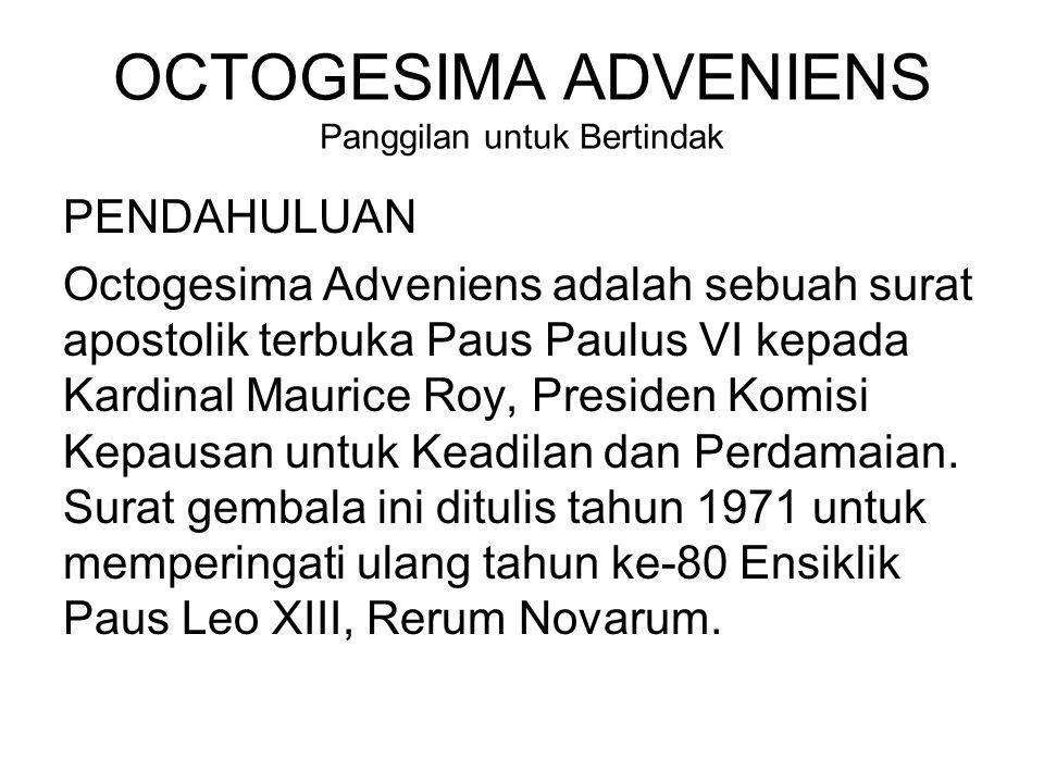 OCTOGESIMA ADVENIENS Panggilan untuk Bertindak PENDAHULUAN Octogesima Adveniens adalah sebuah surat apostolik terbuka Paus Paulus VI kepada Kardinal M