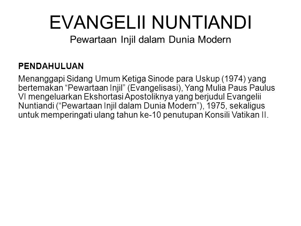 "EVANGELII NUNTIANDI Pewartaan Injil dalam Dunia Modern PENDAHULUAN Menanggapi Sidang Umum Ketiga Sinode para Uskup (1974) yang bertemakan ""Pewartaan I"