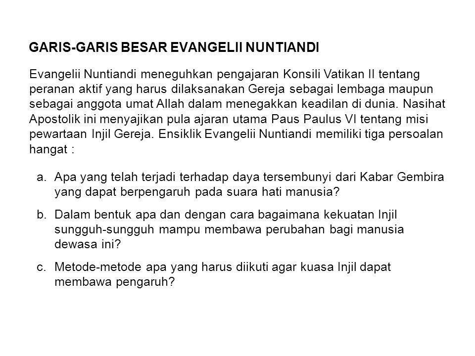 GARIS-GARIS BESAR EVANGELII NUNTIANDI Evangelii Nuntiandi meneguhkan pengajaran Konsili Vatikan II tentang peranan aktif yang harus dilaksanakan Gerej