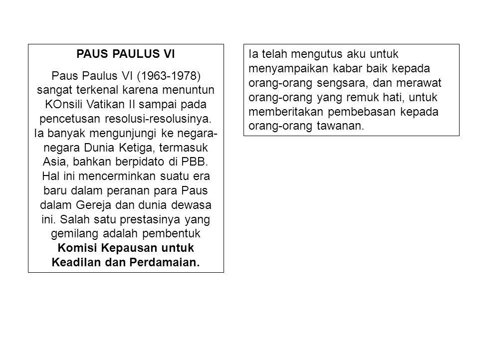 PAUS PAULUS VI Paus Paulus VI (1963-1978) sangat terkenal karena menuntun KOnsili Vatikan II sampai pada pencetusan resolusi-resolusinya. Ia banyak me