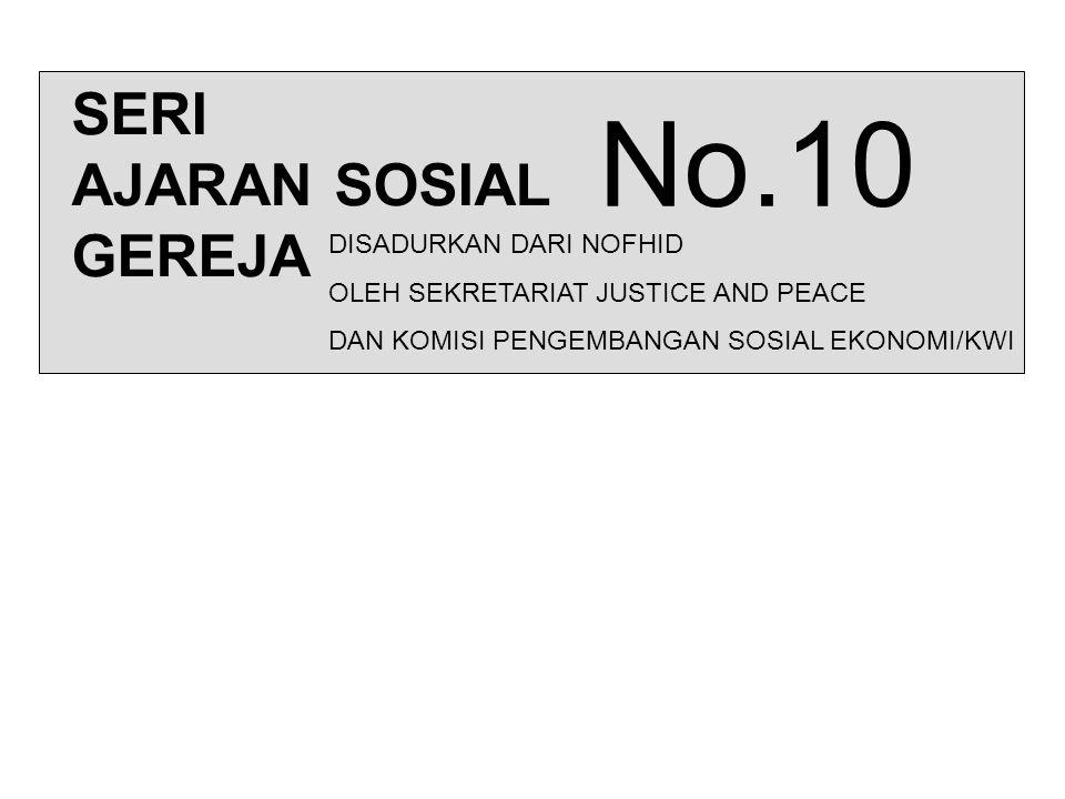 SERI AJARAN SOSIAL GEREJA No.10 DISADURKAN DARI NOFHID OLEH SEKRETARIAT JUSTICE AND PEACE DAN KOMISI PENGEMBANGAN SOSIAL EKONOMI/KWI