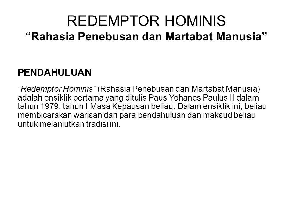 """REDEMPTOR HOMINIS """"Rahasia Penebusan dan Martabat Manusia"""" PENDAHULUAN """"Redemptor Hominis"""" (Rahasia Penebusan dan Martabat Manusia) adalah ensiklik pe"""