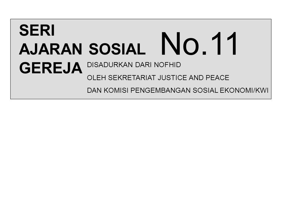 SERI AJARAN SOSIAL GEREJA No.11 DISADURKAN DARI NOFHID OLEH SEKRETARIAT JUSTICE AND PEACE DAN KOMISI PENGEMBANGAN SOSIAL EKONOMI/KWI