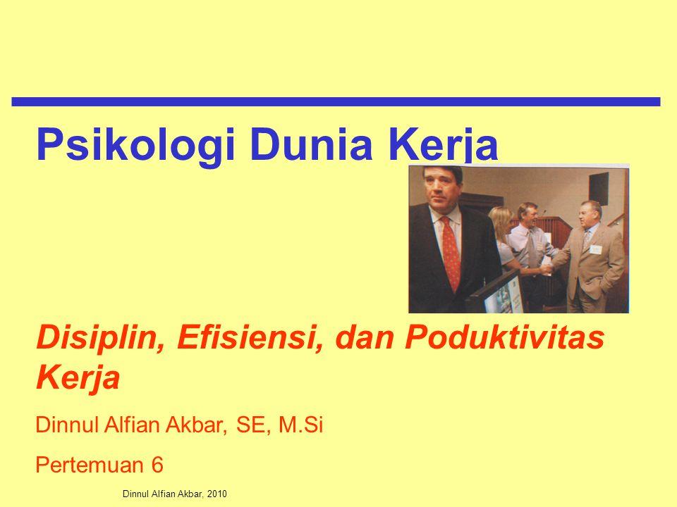 Dinnul Alfian Akbar, 2010 Disiplin, Efisiensi, dan Poduktivitas Kerja Dinnul Alfian Akbar, SE, M.Si Pertemuan 6 Psikologi Dunia Kerja