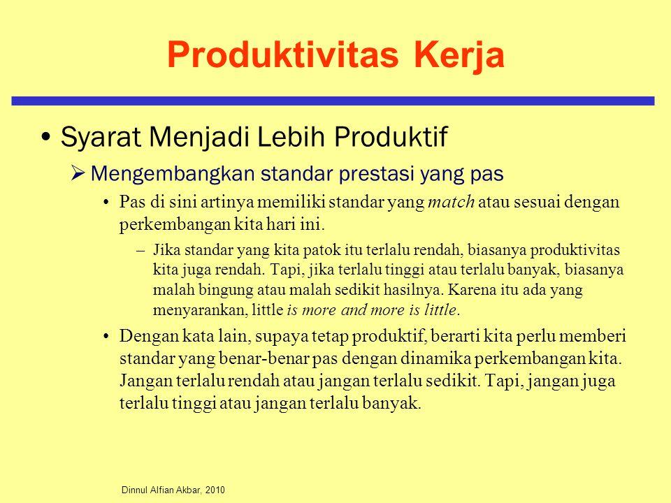 Dinnul Alfian Akbar, 2010 Produktivitas Kerja Syarat Menjadi Lebih Produktif  Mengembangkan standar prestasi yang pas Pas di sini artinya memiliki standar yang match atau sesuai dengan perkembangan kita hari ini.