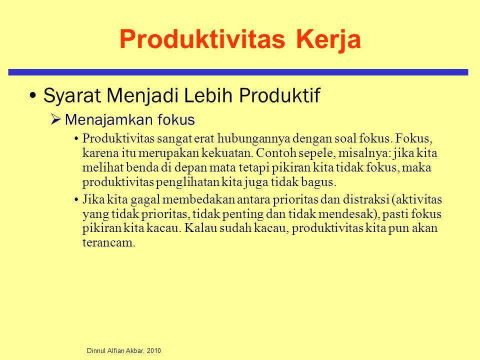 Dinnul Alfian Akbar, 2010 Produktivitas Kerja Syarat Menjadi Lebih Produktif  Menajamkan fokus Produktivitas sangat erat hubungannya dengan soal foku