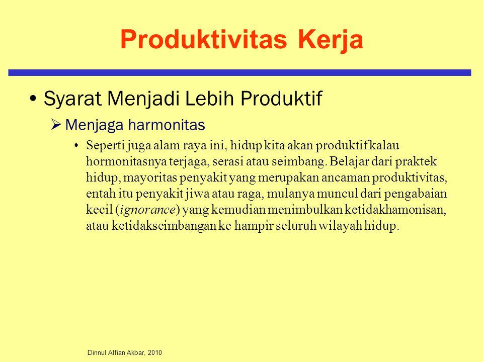 Dinnul Alfian Akbar, 2010 Produktivitas Kerja Syarat Menjadi Lebih Produktif  Menjaga harmonitas Seperti juga alam raya ini, hidup kita akan produktif kalau hormonitasnya terjaga, serasi atau seimbang.