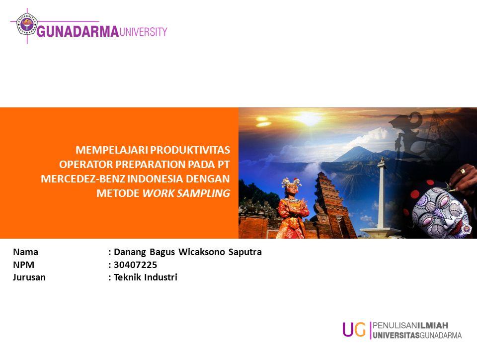 MEMPELAJARI PRODUKTIVITAS OPERATOR PREPARATION PADA PT MERCEDEZ-BENZ INDONESIA DENGAN METODE WORK SAMPLING Nama: Danang Bagus Wicaksono Saputra NPM: 3