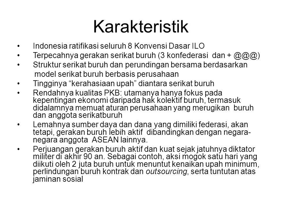 Karakteristik Indonesia ratifikasi seluruh 8 Konvensi Dasar ILO Terpecahnya gerakan serikat buruh (3 konfederasi dan + @@@) Struktur serikat buruh dan