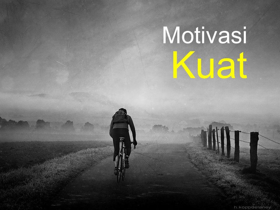 Motivasi Kuat