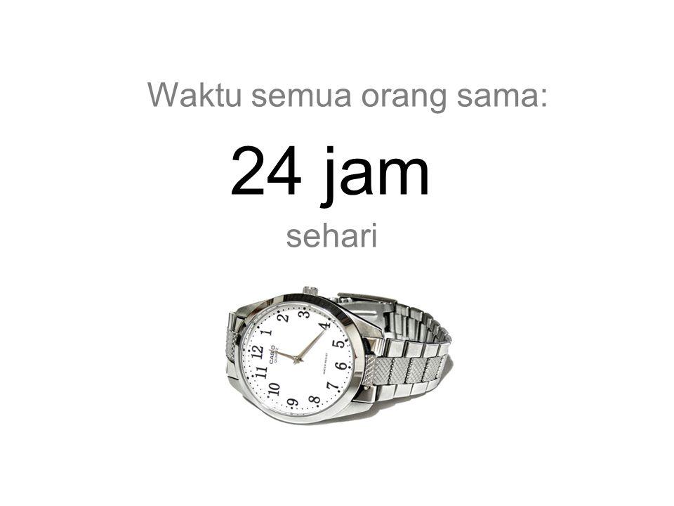 Waktu semua orang sama: 24 jam sehari