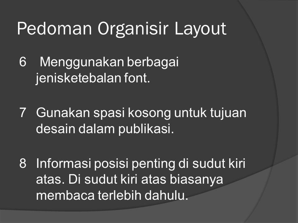 Pedoman Organisir Layout 6 Menggunakan berbagai jenisketebalan font.