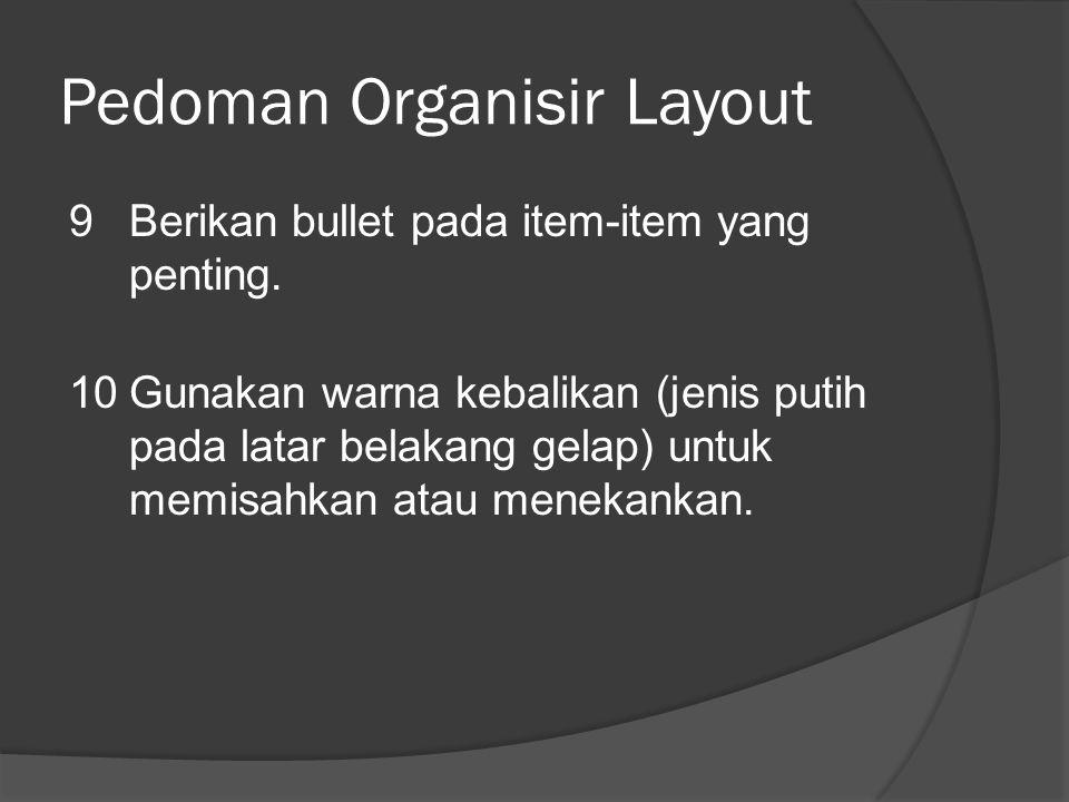 Pedoman Organisir Layout 9Berikan bullet pada item-item yang penting.