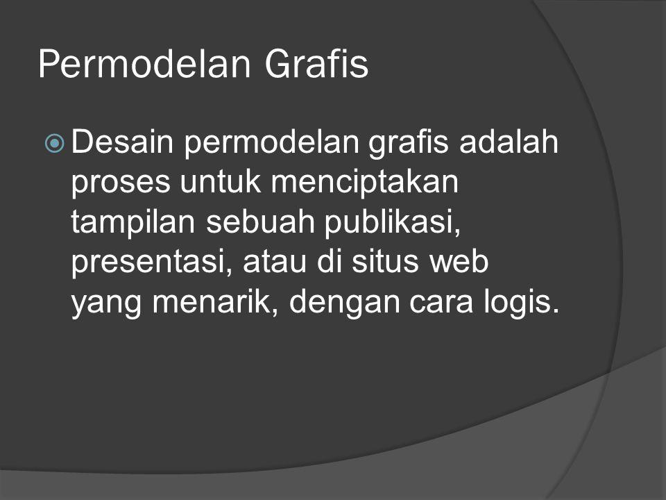 Permodelan Grafis  Ketika desain selesai maka: menarik perhatian, menambah nilai, meningkatkan minat audiens, simpel, terorganisir, memberikan penekanan selektif, menciptakan kesatuan yang utuh.