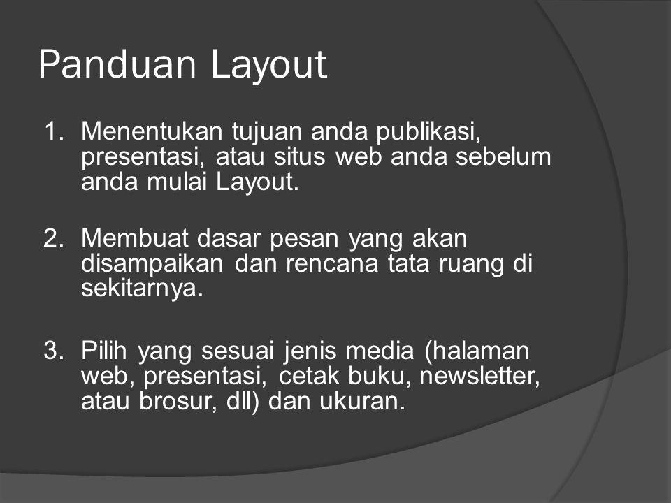 Panduan Layout 4.Mengidentifikasi target pemirsa tersebut, kemudian menulis dan mendesain publikasi, presentasi, atau situs web agar selalu berada dalam benak khalayak.