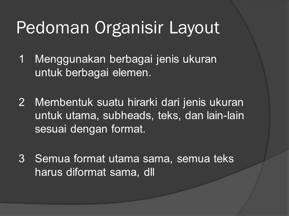Pedoman Organisir Layout 1Menggunakan berbagai jenis ukuran untuk berbagai elemen.