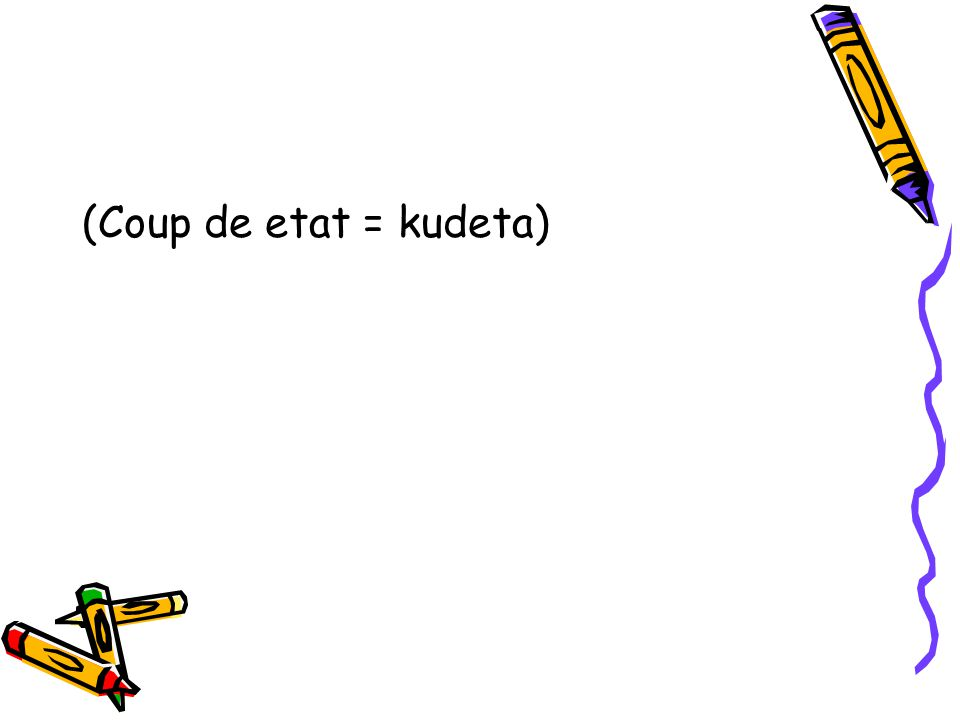 (Coup de etat = kudeta)