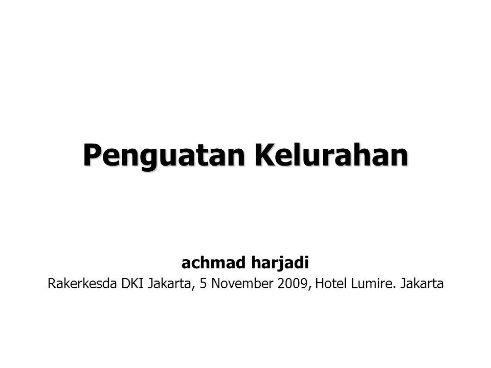 Penguatan Kelurahan achmad harjadi Rakerkesda DKI Jakarta, 5 November 2009, Hotel Lumire. Jakarta