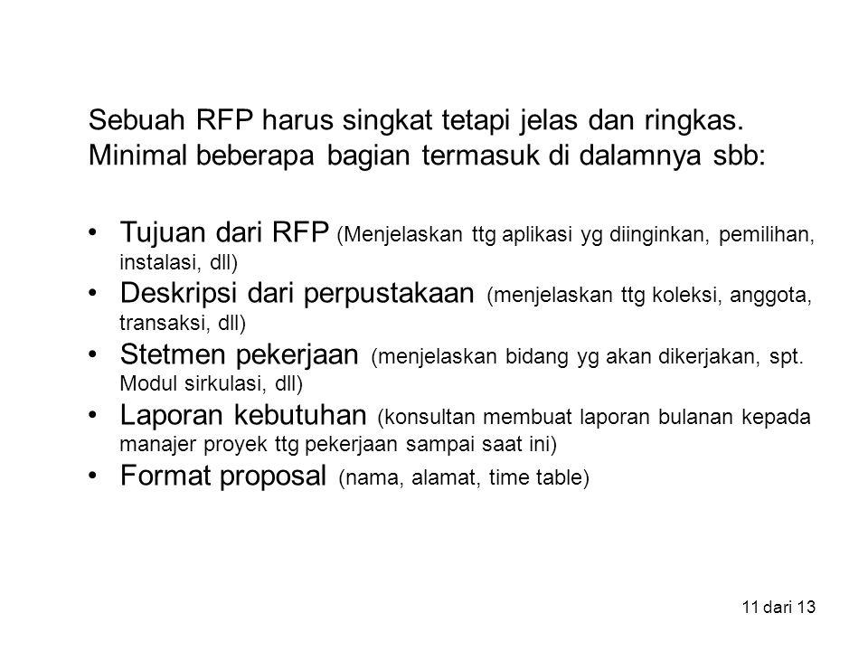 11 dari 13 Tujuan dari RFP (Menjelaskan ttg aplikasi yg diinginkan, pemilihan, instalasi, dll) Deskripsi dari perpustakaan (menjelaskan ttg koleksi, anggota, transaksi, dll) Stetmen pekerjaan (menjelaskan bidang yg akan dikerjakan, spt.