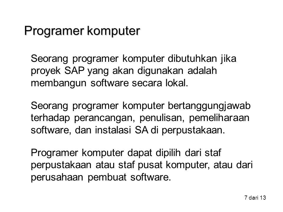 7 dari 13 Seorang programer komputer dibutuhkan jika proyek SAP yang akan digunakan adalah membangun software secara lokal. Seorang programer komputer