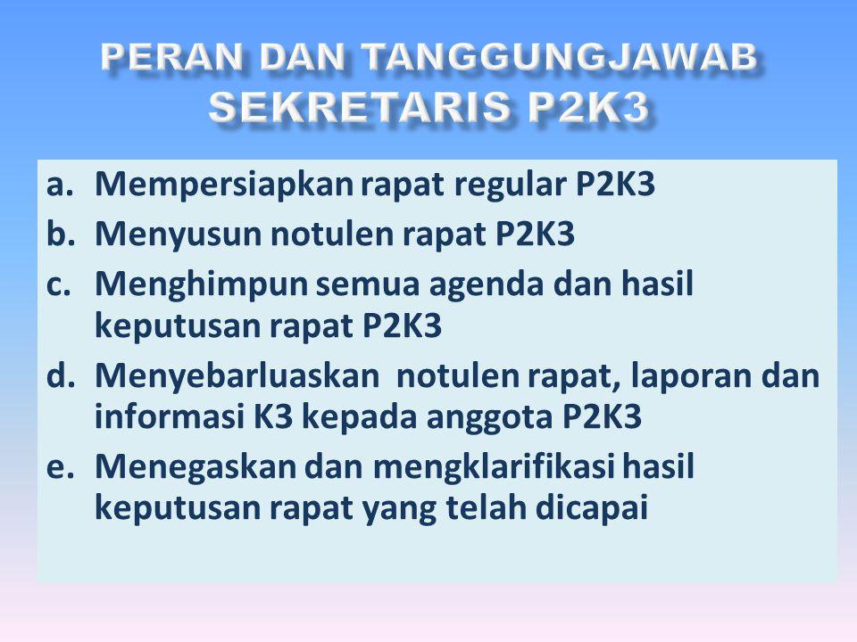Tanggung jawab ketua P2K3 : –Merencanakan rapat regular –Menyelenggarakan dan memimpin rapat –Menindaklanjuti hasil keputusan rapat