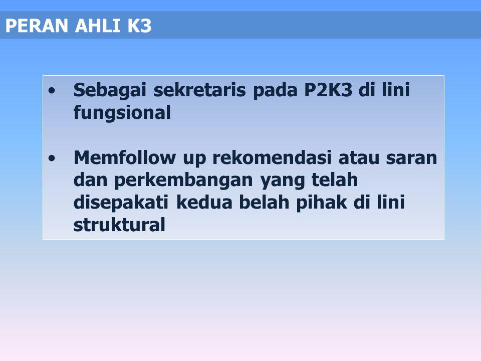 Menghadiri rapat-rapat P2K3 Memberikan kontribusi ide, saran dan pengalaman dalam rapat P2K3 Menghimpun dan mendapatkan informasi apabila ditugaskan o