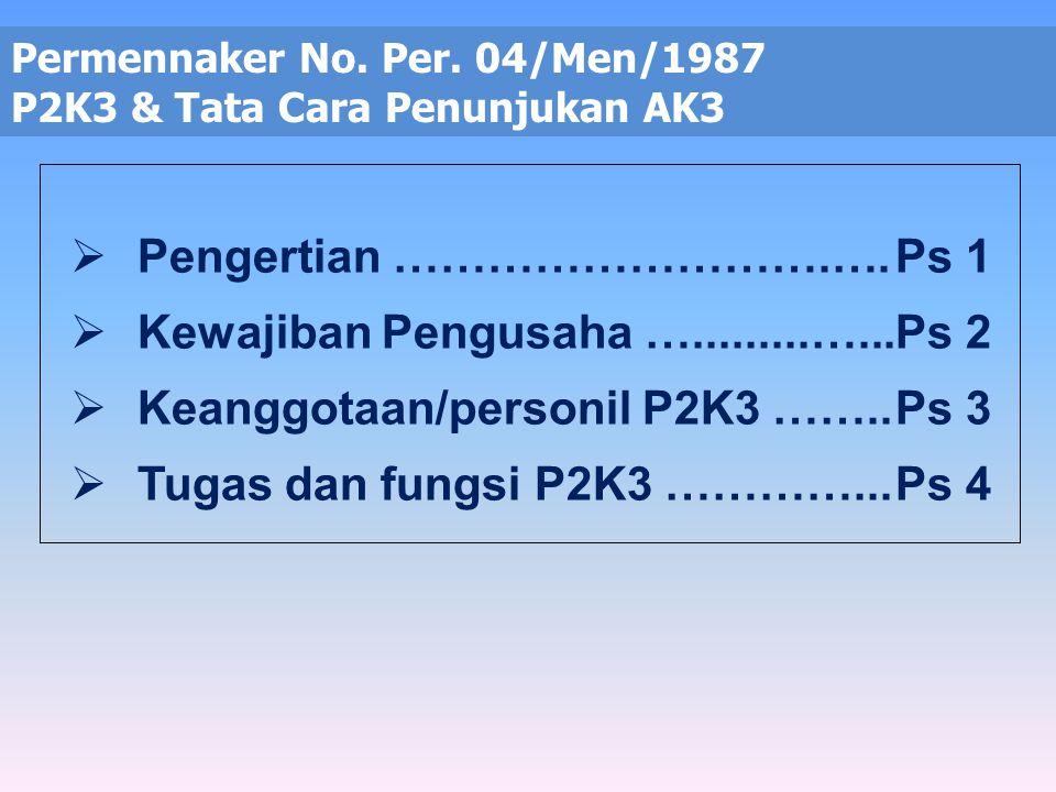Pasal 10 UU No. 1 tahun 1970 : Menteri Tenaga Kerja berwenang membentuk P2K3 guna mengembangkan kerja sama saling pengertian dan partisipasi efektif d