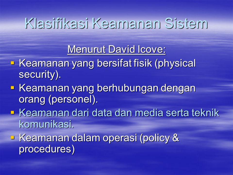 Klasifikasi Keamanan Sistem Menurut David Icove:  Keamanan yang bersifat fisik (physical security).  Keamanan yang berhubungan dengan orang (persone