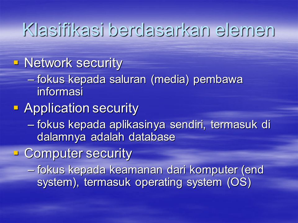 Aspek Layanan (Serve) Keamanan  Privacy / confidentiality  Integrity  Authentication  Availability  Non-repudiation  Access control