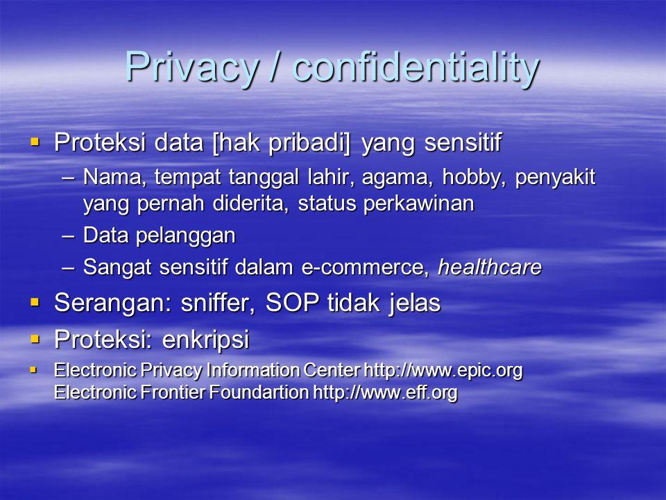 Privacy / confidentiality  Proteksi data [hak pribadi] yang sensitif –Nama, tempat tanggal lahir, agama, hobby, penyakit yang pernah diderita, status