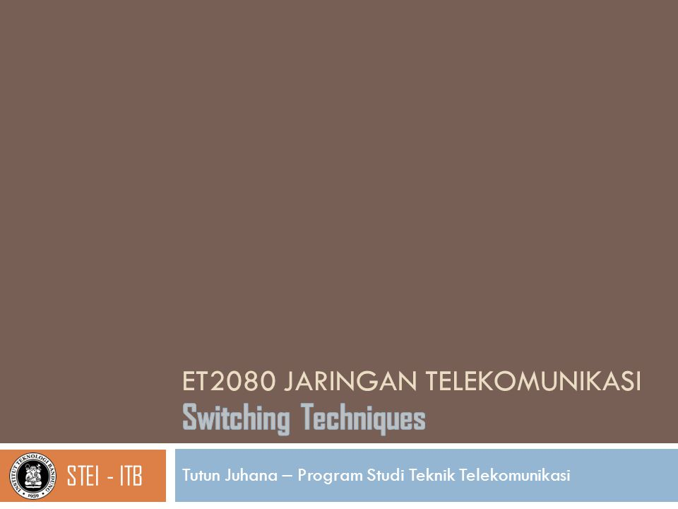 Switching Techniques 11 ET2080 Jaringan Telekomunikasi