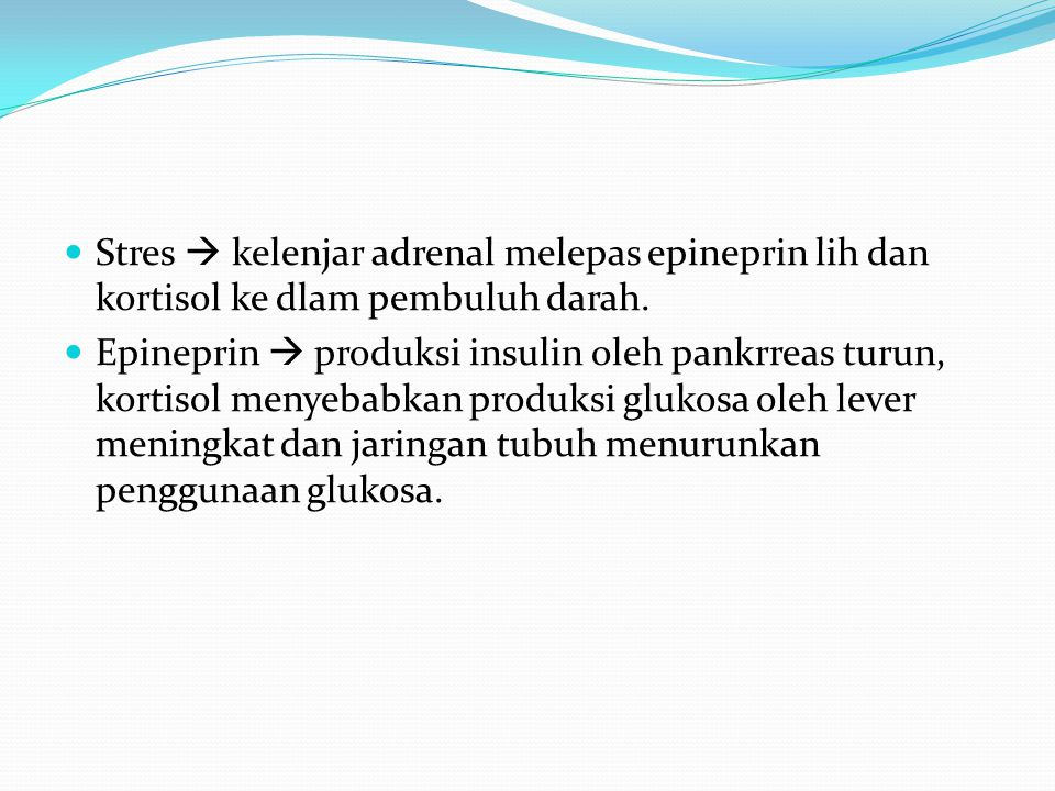 Stres  kelenjar adrenal melepas epineprin lih dan kortisol ke dlam pembuluh darah. Epineprin  produksi insulin oleh pankrreas turun, kortisol menyeb