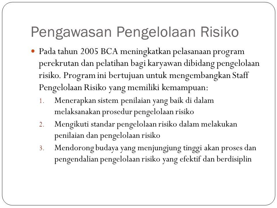 Pengawasan Pengelolaan Risiko Pada tahun 2005 BCA meningkatkan pelasanaan program perekrutan dan pelatihan bagi karyawan dibidang pengelolaan risiko.