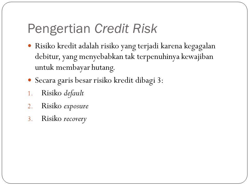Pengertian Credit Risk Risiko kredit adalah risiko yang terjadi karena kegagalan debitur, yang menyebabkan tak terpenuhinya kewajiban untuk membayar h