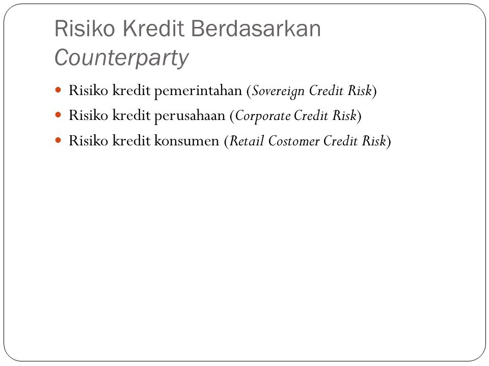 Risiko Kredit Berdasarkan Counterparty Risiko kredit pemerintahan (Sovereign Credit Risk) Risiko kredit perusahaan (Corporate Credit Risk) Risiko kred